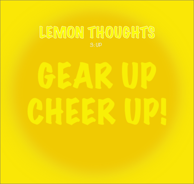 LemonThoughts_3_GeerUpCheerUp_31Dec2018